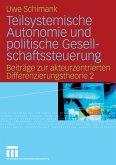 Teilsystemische Autonomie und politische Gesellschaftssteuerung (eBook, PDF)