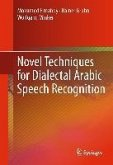 Novel Techniques for Dialectal Arabic Speech Recognition (eBook, PDF)