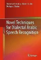 Novel Techniques for Dialectal Arabic Speech Recognition (eBook, PDF) - Elmahdy, Mohamed; Gruhn, Rainer; Minker, Wolfgang