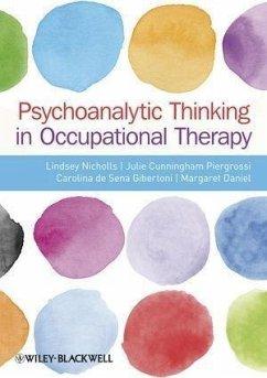 Psychoanalytic Thinking in Occupational Therapy (eBook, ePUB) - Daniel, Margaret; Cunningham-Piergrossi, Julie; de Sena-Gibertoni, Carolina; Nicholls, Lindsey