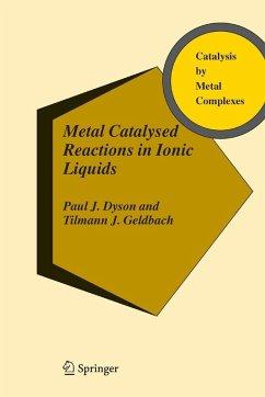 Metal Catalysed Reactions in Ionic Liquids (eBook, PDF) - Dyson, Paul J.; Geldbach, Tilmann J.
