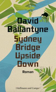 Sydney Bridge Upside Down (eBook, ePUB) - Ballantyne, David