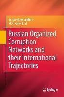 Russian Organized Corruption Networks and their International Trajectories (eBook, PDF) - Cheloukhine, Serguei; Haberfeld, M. R.