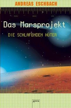 Die schlafenden Hüter / Marsprojekt Bd.5 (eBook, ePUB) - Eschbach, Andreas