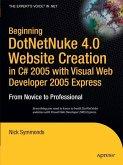 Beginning DotNetNuke 4.0 Website Creation in C# 2005 with Visual Web Developer 2005 Express (eBook, PDF)