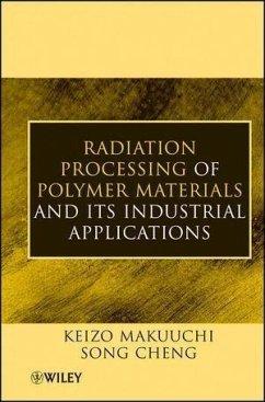 Radiation Processing of Polymer Materials and Its Industrial Applications (eBook, ePUB) - Makuuchi, Keizo; Cheng, Song