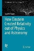 How Einstein Created Relativity out of Physics and Astronomy (eBook, PDF)