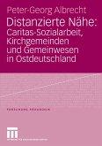Distanzierte Nähe: Caritas-Sozialarbeit, Kirchgemeinden und Gemeinwesen in Ostdeutschland (eBook, PDF)