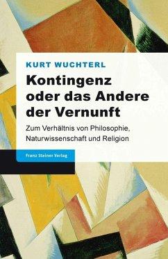 Kontingenz oder das Andere der Vernunft (eBook, PDF) - Wuchterl, Kurt