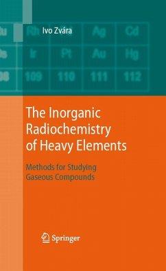 The Inorganic Radiochemistry of Heavy Elements (eBook, PDF) - Zvára, Ivo