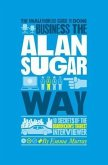 The Unauthorized Guide To Doing Business the Alan Sugar Way (eBook, ePUB)