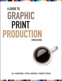 A Guide to Graphic Print Production (eBook, PDF) - Lundberg, Peter; Ryberg, Robert; Johansson, Kaj
