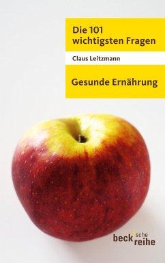 Die 101 wichtigsten Fragen - Gesunde Ernährung (eBook, ePUB) - Leitzmann, Claus