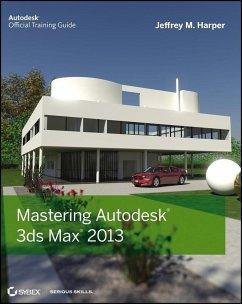 Mastering Autodesk 3ds Max 2013 (eBook, PDF) - Harper, Jeffrey