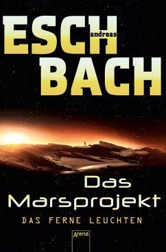 Das ferne Leuchten / Marsprojekt Bd.1 (eBook, ePUB) - Andreas Eschbach