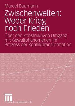 Zwischenwelten: Weder Krieg noch Frieden (eBook, PDF) - Baumann, Marcel
