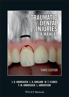 Traumatic Dental Injuries (eBook, ePUB) - Andreasen, Jens O.; Bakland, Leif K.; Flores, Maria Teresa; Andreasen, Frances M.; Andersson, Lars