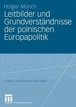 Leitbilder und Grundverständnisse der polnischen Europapolitik (eBook, PDF) - Münch, Holger