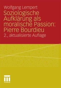 Soziologische Aufklärung als moralische Passion: Pierre Bourdieu (eBook, PDF) - Lempert, Wolfgang