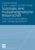 Soziologie, eine multiparadigmatische Wissenschaft (eBook, PDF)