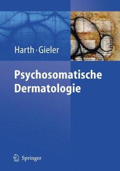 Psychosomatische Dermatologie (eBook, PDF) - Harth, Wolfgang; Gieler, Uwe