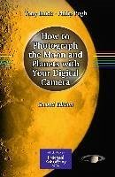 How to Photograph the Moon and Planets with Your Digital Camera (eBook, PDF) - Buick, Tony; Pugh, Philip