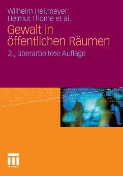 Gewalt in öffentlichen Räumen (eBook, PDF) - Heitmeyer, Wilhelm; Thome, Helmut
