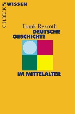 Deutsche Geschichte im Mittelalter (eBook, ePUB) - Rexroth, Frank