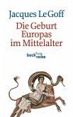 Die Geburt Europas im Mittelalter (eBook, ePUB)