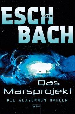 Die gläsernen Höhlen / Marsprojekt Bd.3 (eBook, ePUB) - Eschbach, Andreas