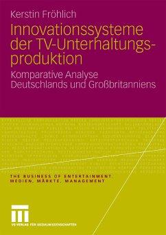 Innovationssysteme der TV-Unterhaltungsproduktion (eBook, PDF) - Fröhlich, Kerstin