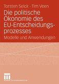 Die politische Ökonomie des EU-Entscheidungsprozesses (eBook, PDF)