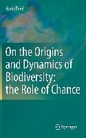 On the Origins and Dynamics of Biodiversity: the Role of Chance (eBook, PDF) - Pavé, Alain