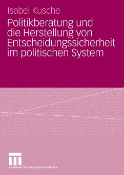 Politikberatung und die Herstellung von Entscheidungssicherheit im politischen System (eBook, PDF) - Kusche, Isabel
