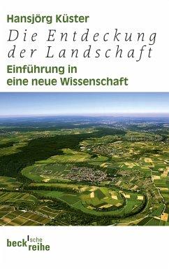 Die Entdeckung der Landschaft (eBook, ePUB) - Küster, Hansjörg