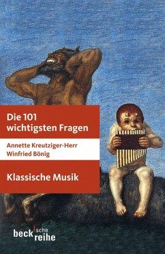 Die 101 wichtigsten Fragen: Klassische Musik (eBook, ePUB) - Bönig, Winfried; Kreutziger-Herr, Annette