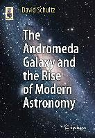 The Andromeda Galaxy and the Rise of Modern Astronomy (eBook, PDF) - Schultz, David