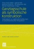 Ganztagsschule als symbolische Konstruktion (eBook, PDF)