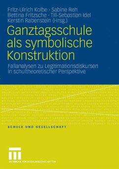 Ganztagsschule als symbolische Konstruktion (eBook, PDF) - Kolbe, Fritz-Ulrich; Reh, Sabine; Fritzsche, Bettina; Idel, Till-Sebastian; Rabenstein, Kerstin