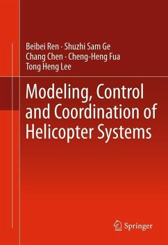Modeling, Control and Coordination of Helicopter Systems (eBook, PDF) - Ren, Beibei; Ge, Shuzhi Sam; Chen, Chang; Fua, Cheng-Heng; Lee, Tong Heng