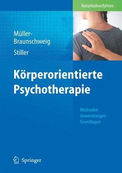 Körperorientierte Psychotherapie (eBook, PDF) - Stiller, Niklas; Müller-Braunschweig, Hans