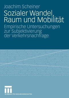 Sozialer Wandel, Raum und Mobilität (eBook, PDF) - Scheiner, Joachim