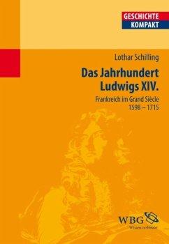 Das Jahrhundert Ludwigs XIV. (eBook, PDF) - Schilling, Lothar