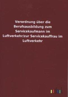 Verordnung über die Berufsausbildung zum Servicekaufmann im Luftverkehr/zur Servicekauffrau im Luftverkehr