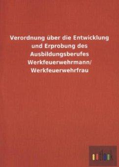 Verordnung über die Entwicklung und Erprobung des Ausbildungsberufes Werkfeuerwehrmann/ Werkfeuerwehrfrau