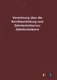 Verordnung über die Berufsausbildung zum Zahntechniker/zur Zahntechnikerin