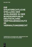 Die staatsrechtliche Stellung der Ausländer in der Bundesrepublik Deutschland. Vertrauensschutz im Verwaltungsrecht (eBook, PDF)