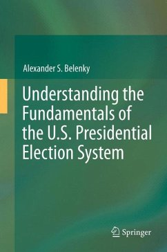 Understanding the Fundamentals of the U.S. Presidential Election System (eBook, PDF) - Belenky, Alexander S.