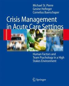 Crisis Management in Acute Care Settings (eBook, PDF) - St.Pierre, Michael; Hofinger, Gesine; Buerschaper, Cornelius