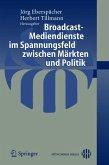 Broadcast-Mediendienste im Spannungsfeld zwischen Märkten und Politik (eBook, PDF)